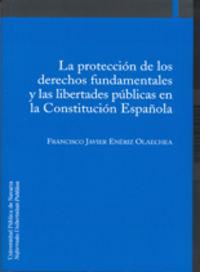 PROTECCION DE LOS DERECHOS FUNDAMENTALES Y LAS LIBERTADES PUBLICAS EN LA CONSTITUCION ESPAÑOLA