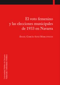 Voto Femenino Y Las Elecciones Municipales De 1933 En Navarra - Angel Garcia Sanz