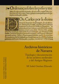 ARCHIVOS HISTORICOS DE NAVARRA - TIPOLOGIA Y DOCUMENTACION DE LOS ARCHIVOS MEDIEVALES Y DEL ANTIGUO REGIMEN