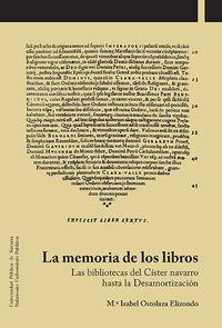 MEMORIA DE LOS LIBROS, LA - LAS BIBLIOTECAS DEL CISTER NAVARRO HASTA LA DESAMORTIZACION