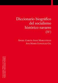 Diccionario Biografico Del Socialismo Historico Navarro (iv) - Angel Garcia-Sanz Marcotegui / Ana Maria Gonzalez Gil