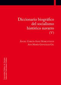 DICCIONARIO BIOGRAFICO DEL SOCIALISMO HISTORICO NAVARRO (V)