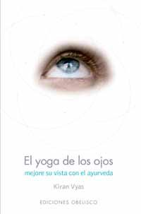 El yoga de los ojos - Kiran Vyas