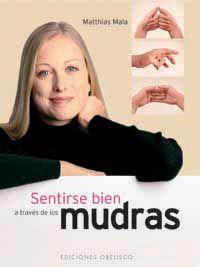 Sentirse Bien A Traves De Los Mudras - Matthias Mala