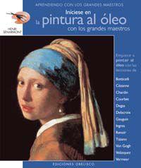 Iniciese En La Pintura Al Oleo Con Los Grandes Maestros - Henri Senarmont