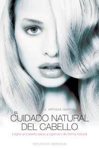 El cuidado natural del cabello - Jose Artigas Garcia