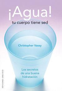 ¡agua! - Tu Cuerpo Tiene Sed - Christopher Vasey