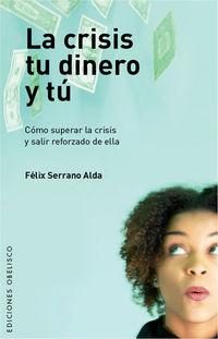 Tu Dinero Y Tu, La crisis - Felix Serrano Alda