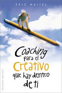 Coaching Para El Creativo Que Hay Dentro De Ti - Eric Maisel