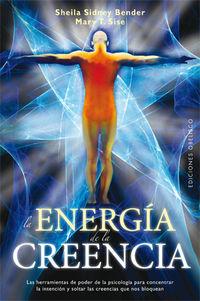 La energia de la creencia - Sheila Sidney  Bender  /  Mary T.  Sise