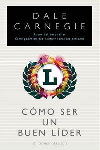 Como Ser Un Buen Lider - Dale Carnegie