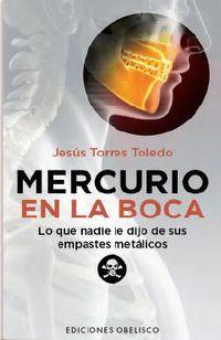 Mercurio En La Boca - Lo Que Nadie Le Dijo De Sus Empastes Metalicos - Jesus Torres Toledo