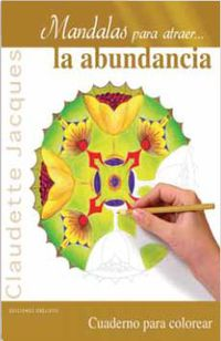 Mandalas Para Atraer. .. La Abundancia - Cuaderno Para Colorear - Claudette Jacques