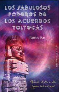 Los fabulosos poderes de los acuerdos toltecas - Patrice Ras