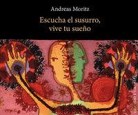Escucha El Susurro, Vive Tu Sueño (cart. ) - Andreas Moritz