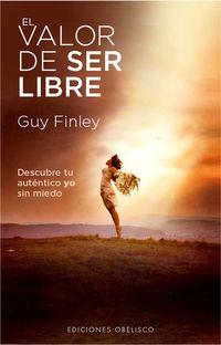 El  valor de ser libre  -  Descubre Tu Autentico Yo Sin Miedo - Guy Finley