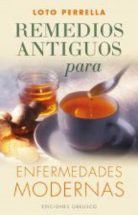 Remedios Antiguos Para Enfermedades Modernas - Loto Perrella
