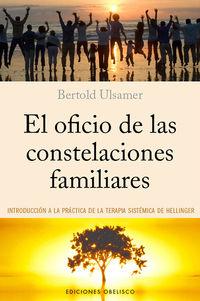OFICIO DE LAS CONSTELACIONES FAMILIARES, EL - INTRODUCCION A LA PRACTICA DE LA SISTEMICA HELLINGER
