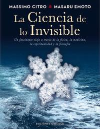La  ciencia de lo invisible  -  Un Fancinante Viaje A Traves De La Fisica, La Medicina, La Espiritualidad Y La Filosofia - Masaru Emoto