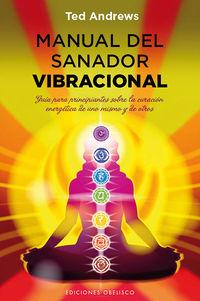 Manual Del Sanador Vibracional - Guia Para Principiantes Sobre La Curacion Energetica De Uno Mismo Y De Los Demas - Ted Andrews