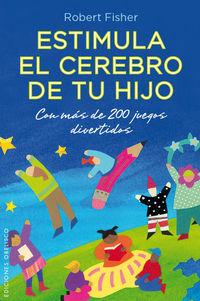 ESTIMULA EL CEREBRO DE TU HIJO - CON MAS DE 200 JUEGOS DIVERTIDOS