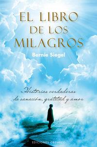 El  libro de los milagros  -  Historias Verdaderas De Sanacion, Gratitud Y Amor - Bernie Siegel