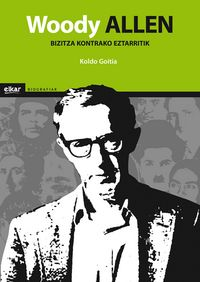 woody allen - bizitza kontrako eztarritik - Koldo Goitia