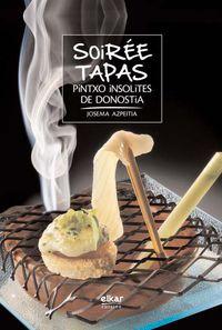 Soiree Tapas - Pintxo Insolites De Donostia - Josema Azpeitia Salvador / Haizea Parot (itzul. )