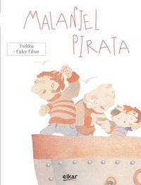 Malanjel Pirata - J. M. Txiliku Olaizola Lazkano / Eider Eibar Zugazabeitia (il.