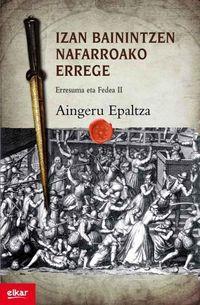 IZAN BAININTZEN NAFARROAKO ERREGE - ERRESUMA ETA FEDEA II