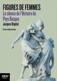 FIGURES DE FEMMES - LE SILENCE DE L'HISTOIRE DU PAYS BASQUE