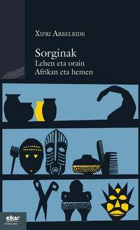 SORGINAK - LEHEN ETA ORAIN - AFRIKAN ETA HEMEN