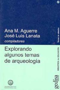 Explorando Algunos Temas De Arqueologia - Ana Margarita Aguerre