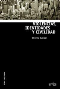 Violencias, Identidades Y Civilidad - Para Una Cultura Politica Global - Etienne Balibar