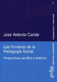 Fronteras De La Pedagogia Social, Las - Perspectivas Cientifica E Hist - Jose Antonio Caride