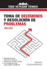 Toma De Decisiones Y Resolucion De Problemas - John Adair