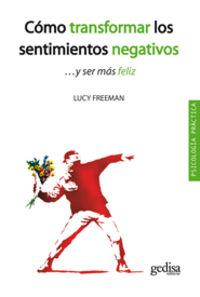 Como Transformar Los Sentimientos Negativos. .. Y Ser Mas Feliz - Lucy Freeman