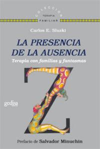 Presencia De La Ausecia, La - Terapia Con Familas Y Fantasmas - Carlos E. Sluzki