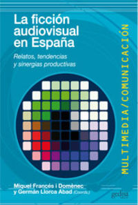La ficcion audiovisual en españa - Miquel Frances I Domenec