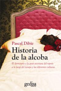 Historia De La Alcoba - Pascal Dibie