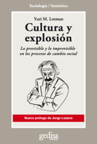 Cultura Y Explosion - Lo Previsible Y Lo Imprevisible En Los Procesos De Cambio Social - Yuri M. Lotman