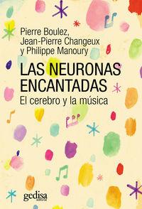NEURONAS ENCANTADAS, LAS - EL CEREBRO Y LA MUSICA