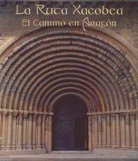 La  ruta xacobea  -  El Camino De Aragon - Feliciano  Novoa  /  Jose Luis   Gutierrez  /  Javier  Fernandez