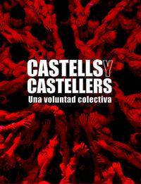CASTELLS Y CASTELLERS - HISTORIA DE UNA VOLUNTAD COLECTIVA