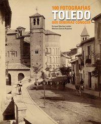 toledo - 100 fotografias que deberias conocer - Mariano Garcia Ruiperez / Enrique Sanchez Lubian
