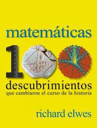 Matematicas - 100 Descubrimientos Que Cambiaron El Curso De La Historia - Richard Elwes