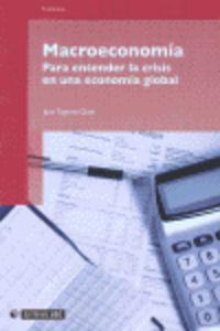 Macroeconomia - Para Entender La Crisis En Una Economia Global - Juan Tugores Ques