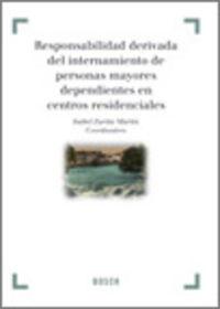 Responsabilidad Derivada Del Internamiento De Personas Mayores - I.  Zurita Martin (coord. )