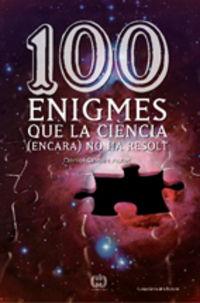 100 Enigmes Que La Ciencia (encara) No Ha Resolt - Daniel Closa I Autet
