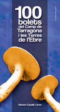 100 bolets del camp de tarragona i les terres de l'ebre - Ramon Casale I Aran